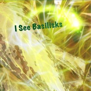 I See Basilisks